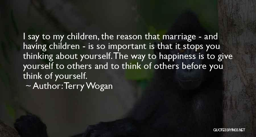 Think Of Others Before Yourself Quotes By Terry Wogan
