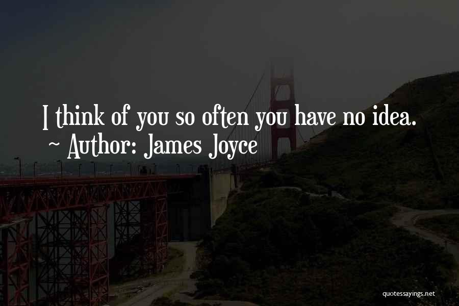 Think Of You Often Quotes By James Joyce