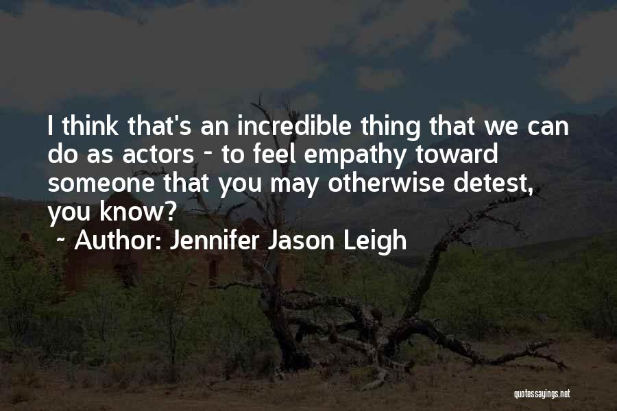 Think You Know Someone Quotes By Jennifer Jason Leigh