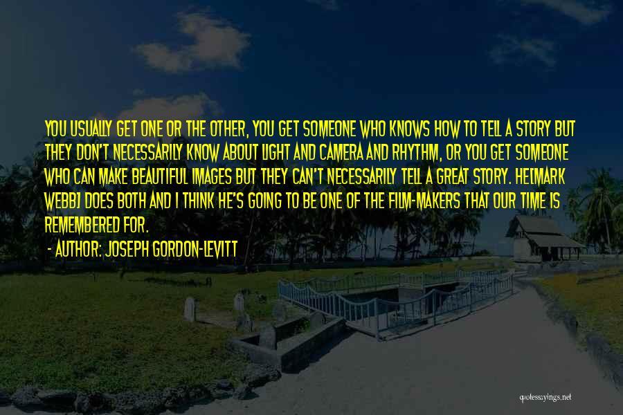 Think You Know Someone Quotes By Joseph Gordon-Levitt