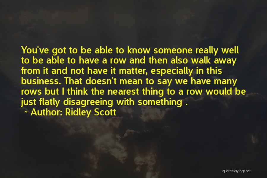 Think You Know Someone Quotes By Ridley Scott