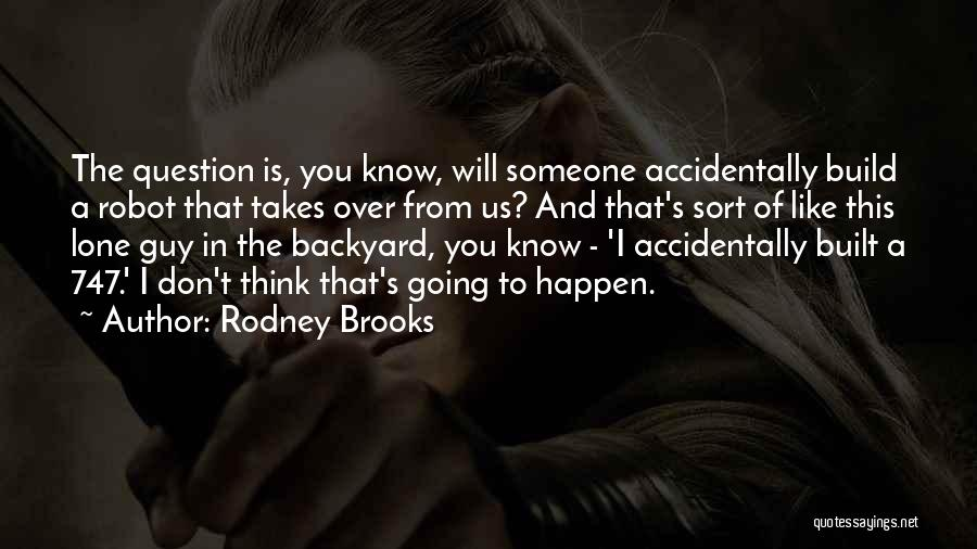 Think You Know Someone Quotes By Rodney Brooks