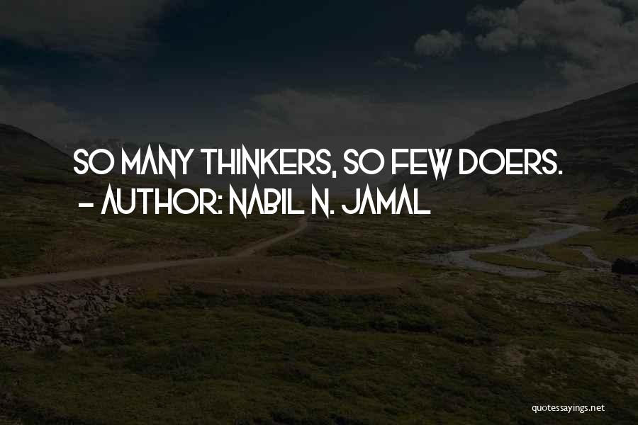 Thinkers And Doers Quotes By Nabil N. Jamal