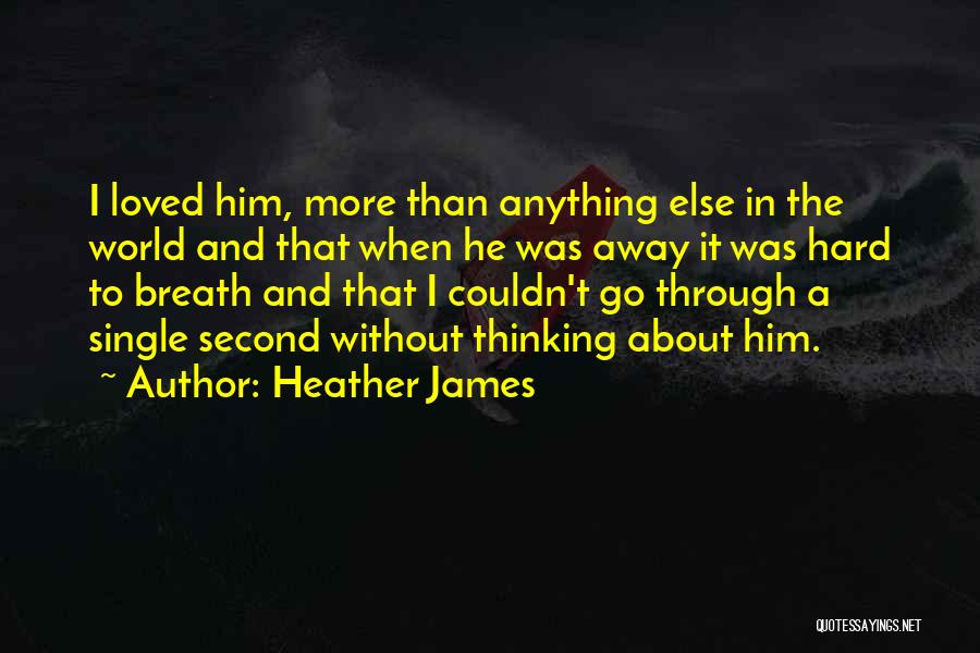 Thinking About Him Quotes By Heather James