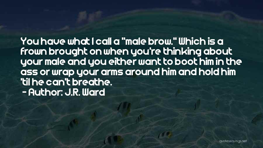 Thinking About Him Quotes By J.R. Ward