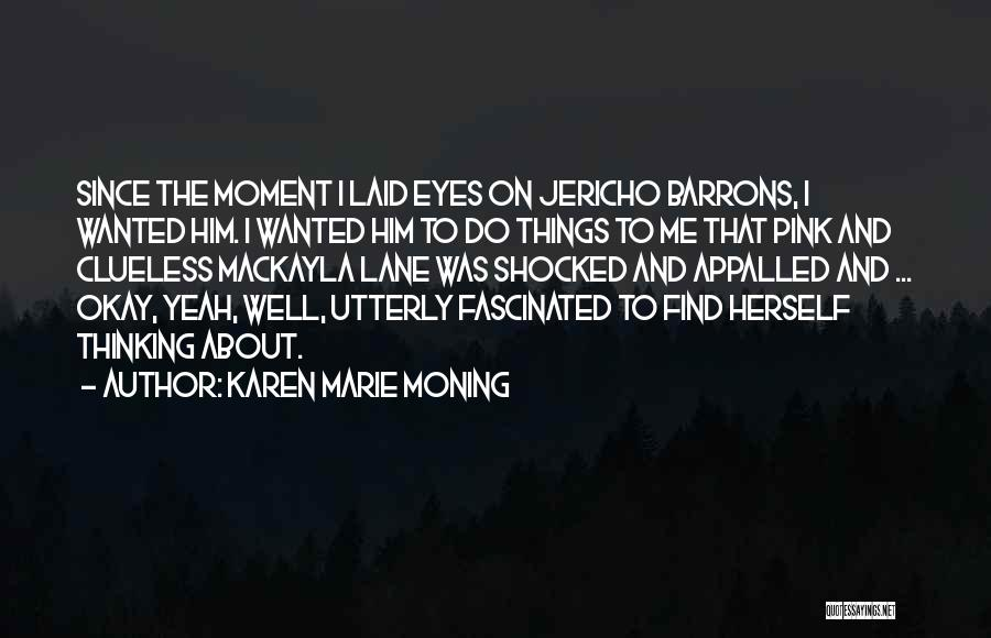 Thinking About Him Quotes By Karen Marie Moning