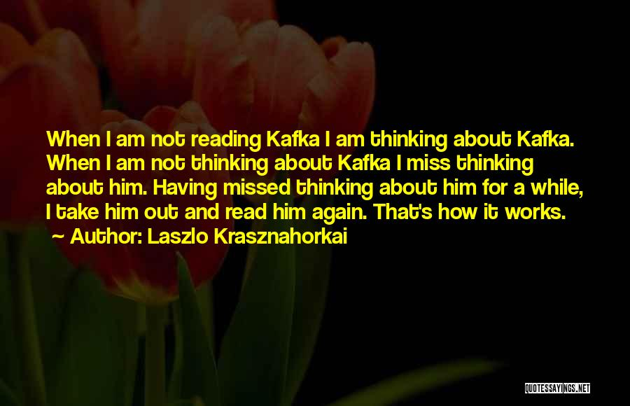 Thinking About Him Quotes By Laszlo Krasznahorkai