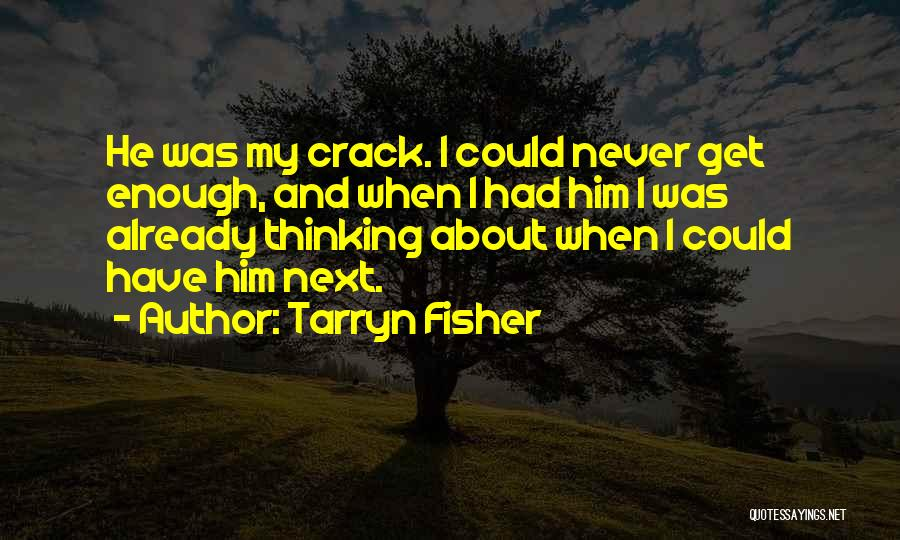Thinking About Him Quotes By Tarryn Fisher