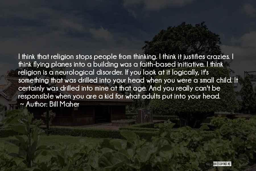 Thinking Logically Quotes By Bill Maher