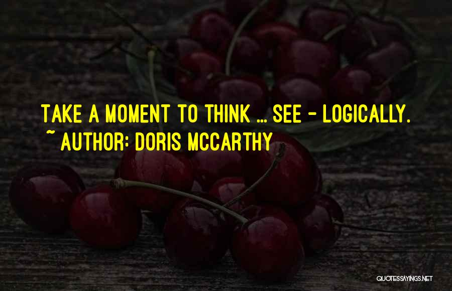 Thinking Logically Quotes By Doris McCarthy