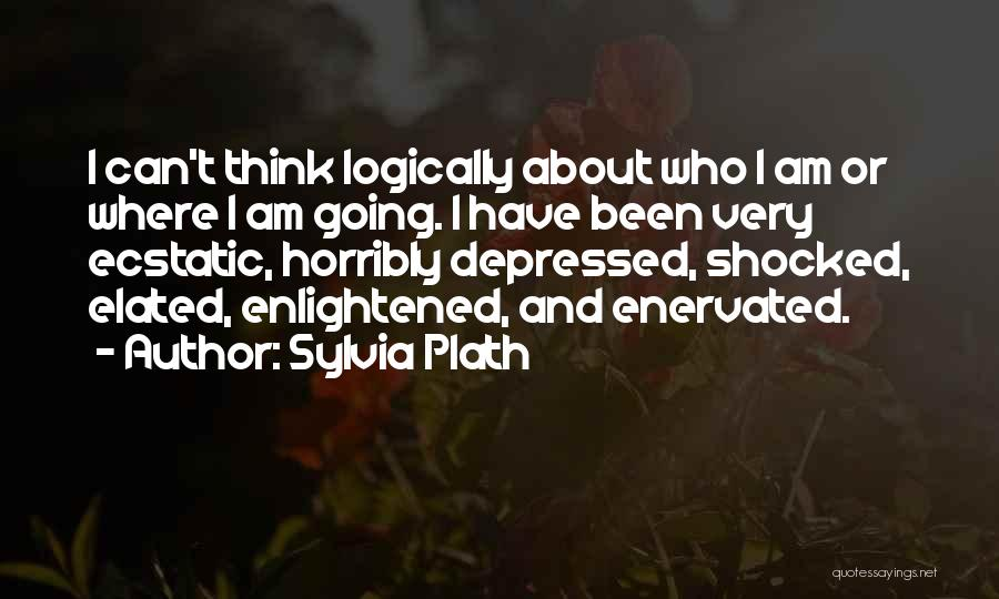 Thinking Logically Quotes By Sylvia Plath