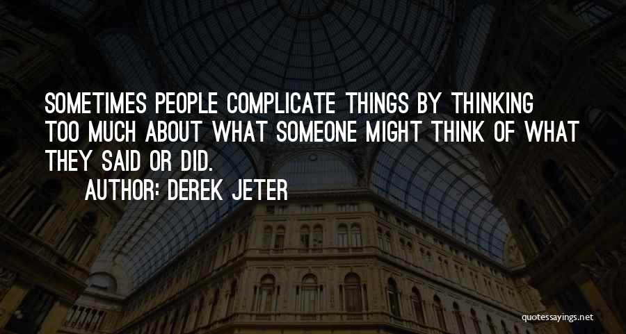 Thinking Of Someone Too Much Quotes By Derek Jeter