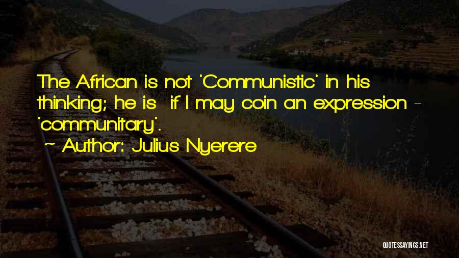 Thinking Of Someone Too Much Quotes By Julius Nyerere