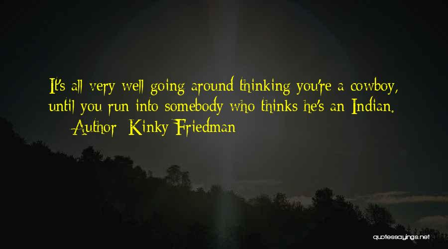 Thinking Of Someone Too Much Quotes By Kinky Friedman