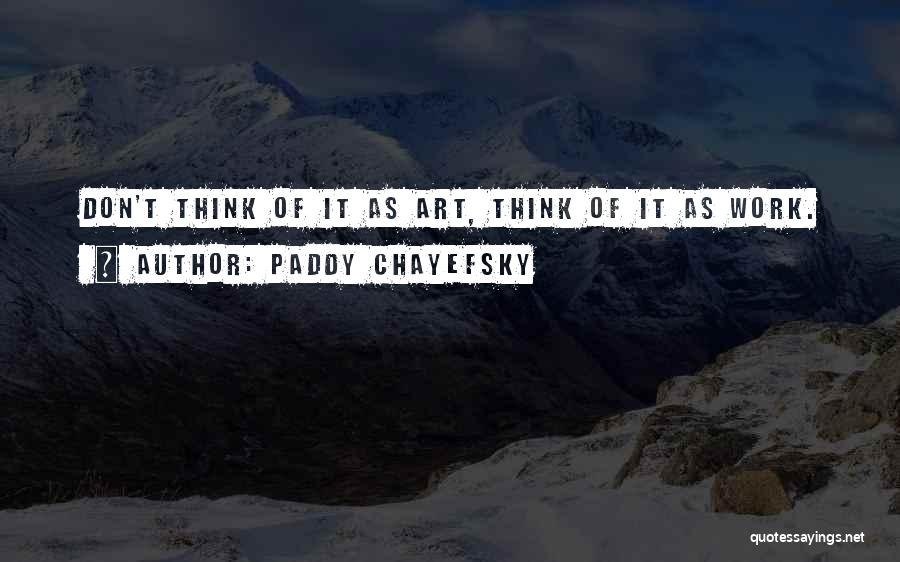 Thinking Of Someone Too Much Quotes By Paddy Chayefsky