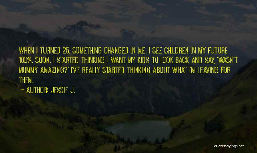 Thinking Someone Is Amazing Quotes By Jessie J.