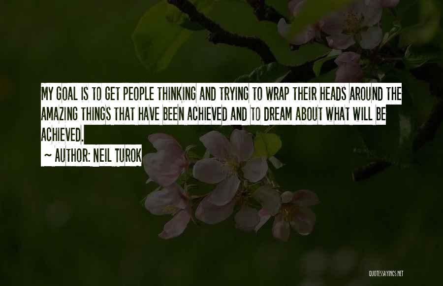 Thinking Someone Is Amazing Quotes By Neil Turok
