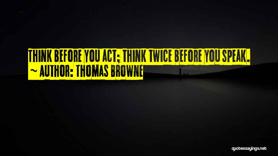 Thinking Twice Before You Act Quotes By Thomas Browne