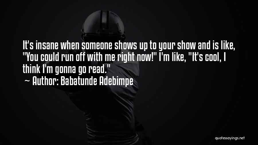 Thinking You Like Someone Quotes By Babatunde Adebimpe