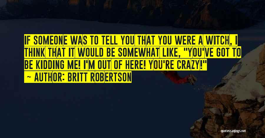Thinking You Like Someone Quotes By Britt Robertson