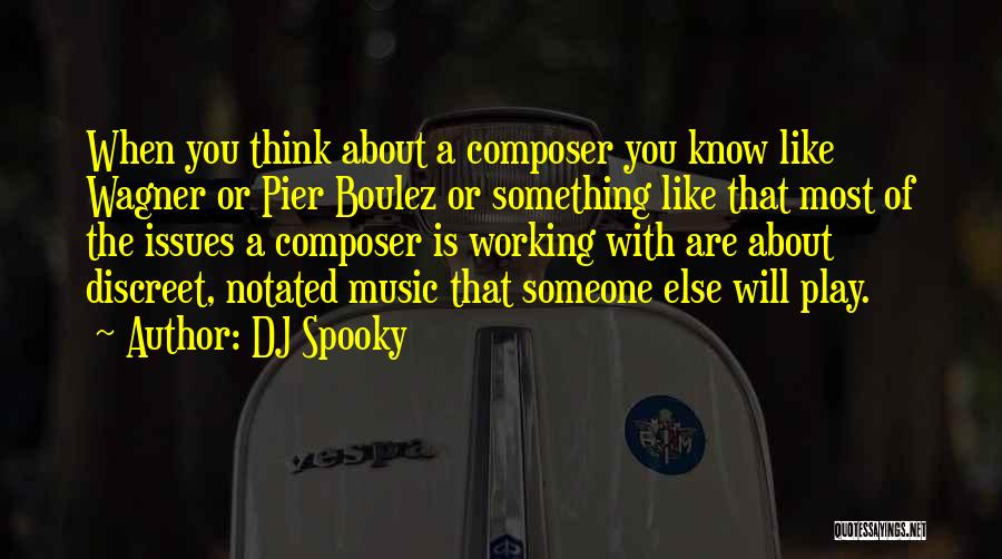 Thinking You Like Someone Quotes By DJ Spooky