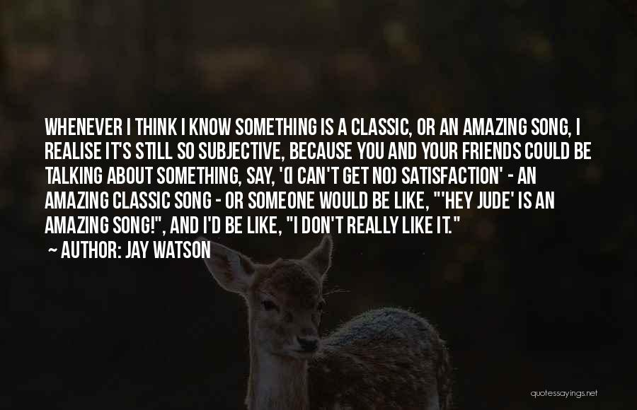 Thinking You Like Someone Quotes By Jay Watson