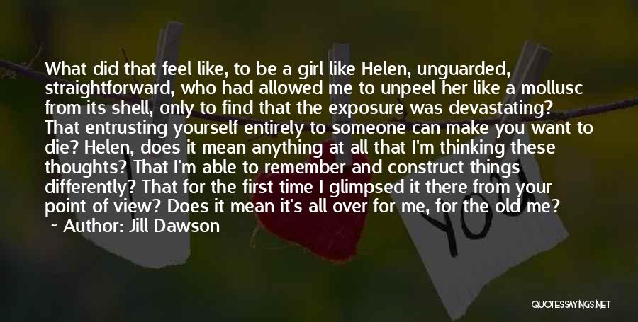 Thinking You Like Someone Quotes By Jill Dawson