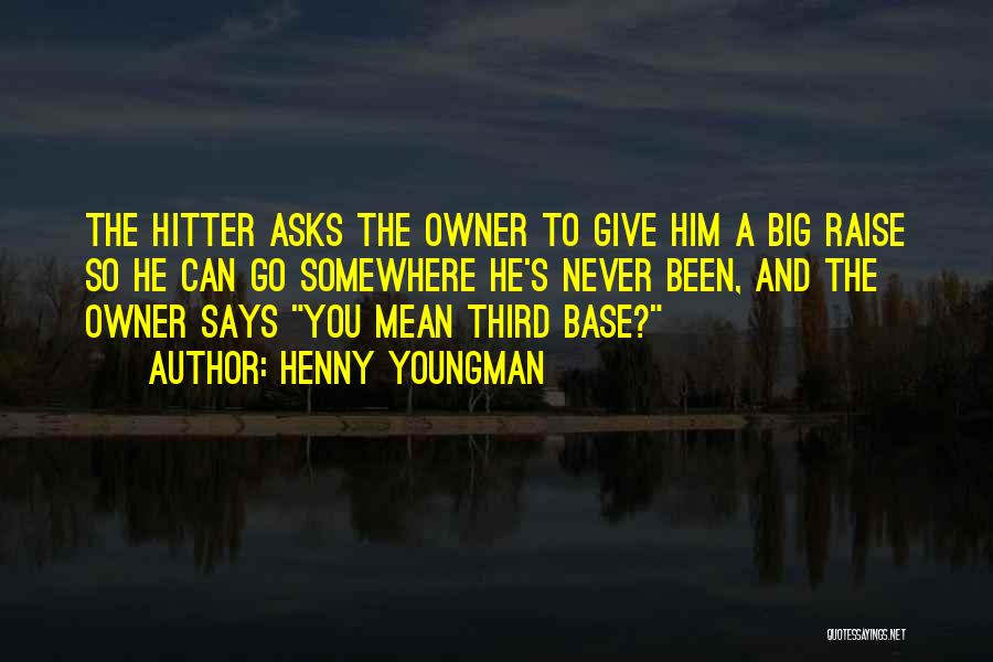 Third Base Quotes By Henny Youngman