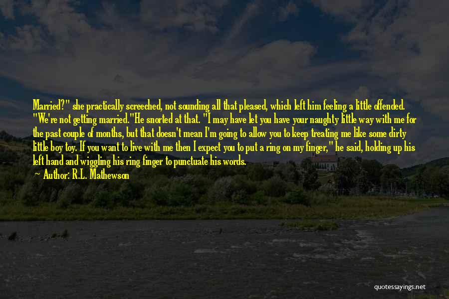 Third Finger Left Hand Quotes By R.L. Mathewson