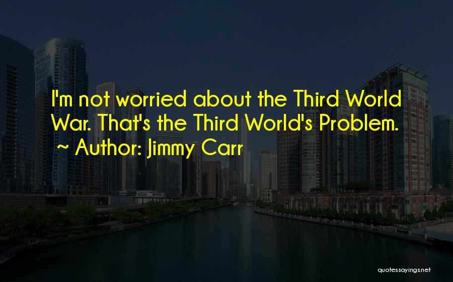 Third World War Quotes By Jimmy Carr