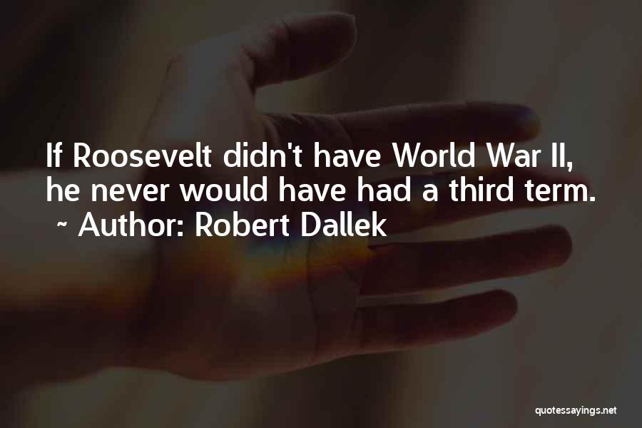 Third World War Quotes By Robert Dallek