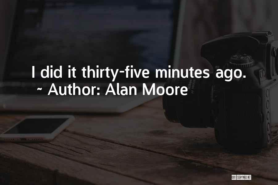 Thirty Minutes Quotes By Alan Moore
