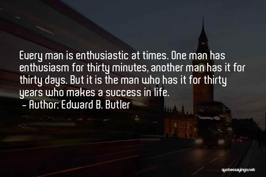 Thirty Minutes Quotes By Edward B. Butler