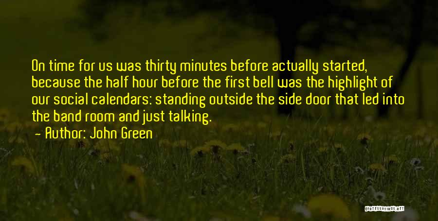 Thirty Minutes Quotes By John Green