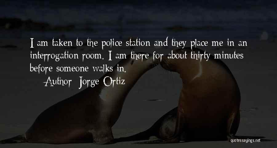 Thirty Minutes Quotes By Jorge Ortiz