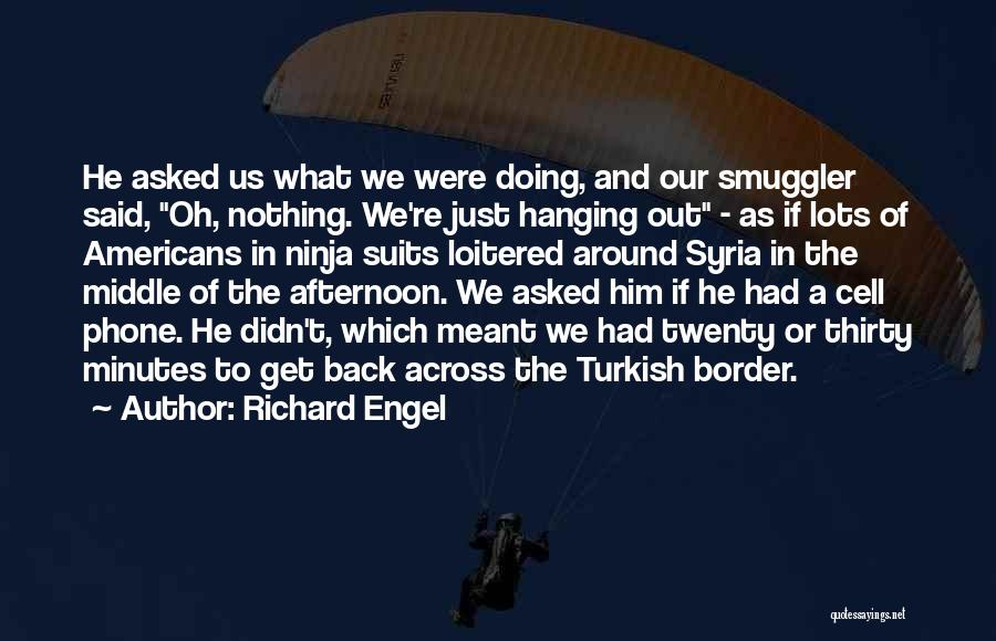 Thirty Minutes Quotes By Richard Engel