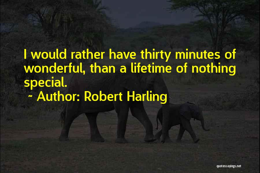 Thirty Minutes Quotes By Robert Harling