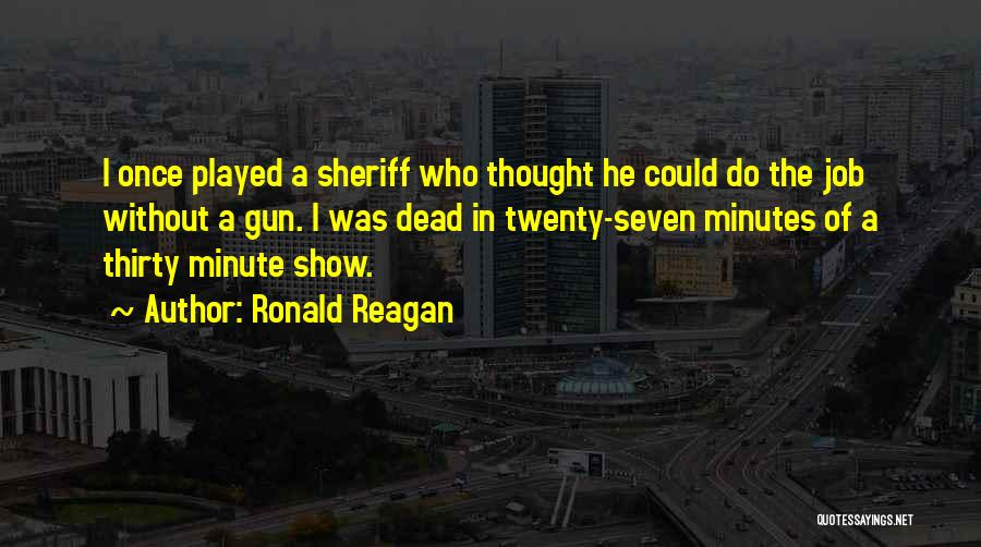 Thirty Minutes Quotes By Ronald Reagan