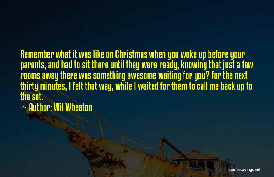 Thirty Minutes Quotes By Wil Wheaton