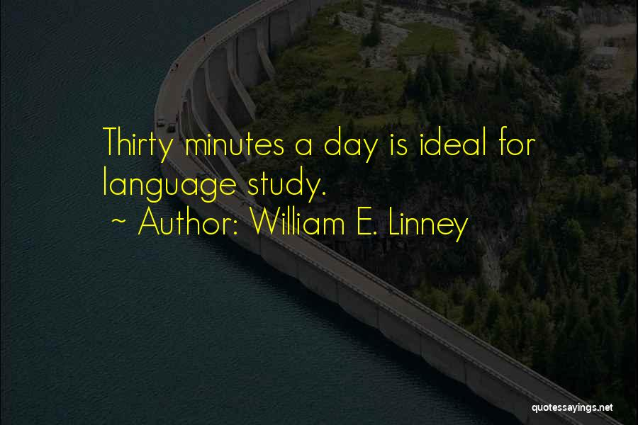 Thirty Minutes Quotes By William E. Linney