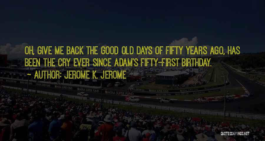 Thirty Years Old Birthday Quotes By Jerome K. Jerome