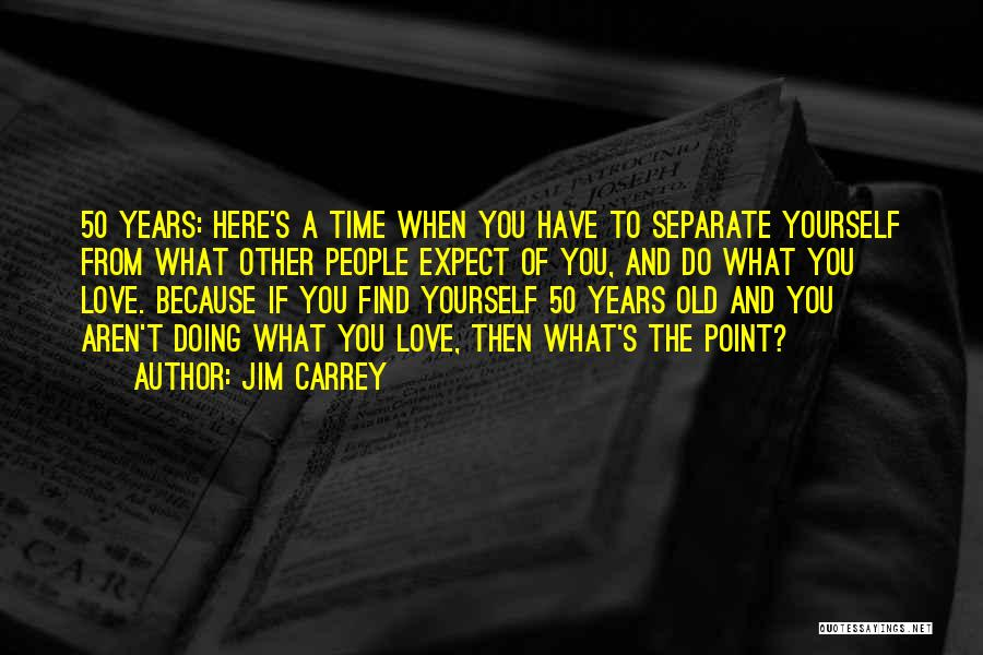 Thirty Years Old Birthday Quotes By Jim Carrey