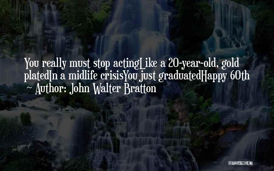 Thirty Years Old Birthday Quotes By John Walter Bratton