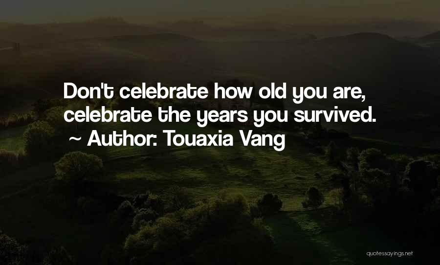 Thirty Years Old Birthday Quotes By Touaxia Vang