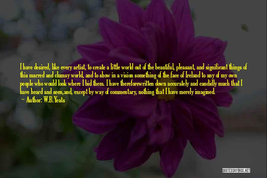 This Beautiful World Quotes By W.B.Yeats