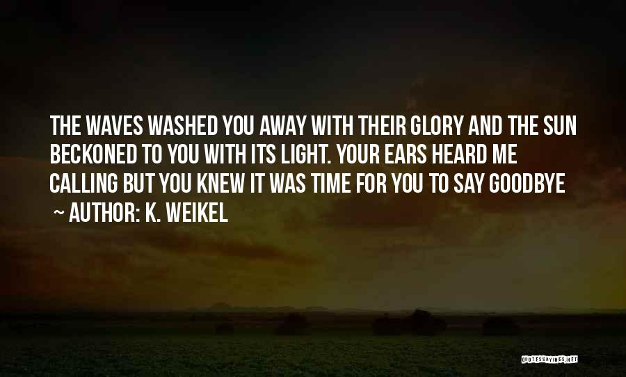 This Is My Goodbye Quotes By K. Weikel