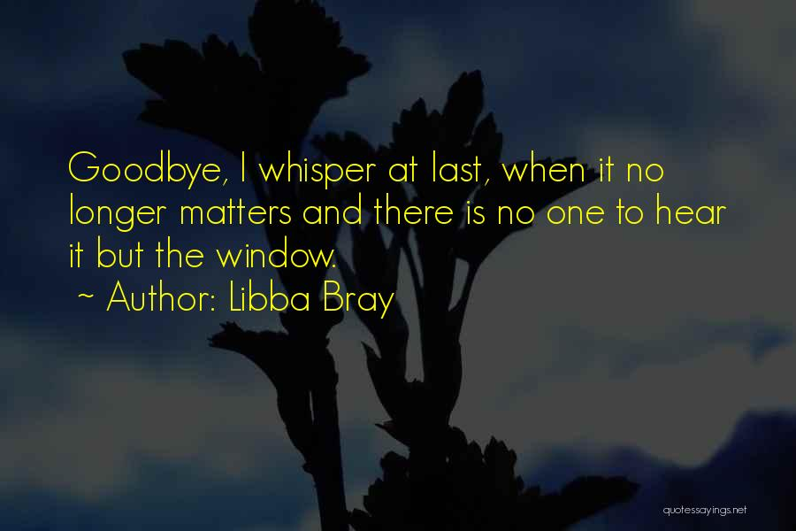 This Is My Goodbye Quotes By Libba Bray