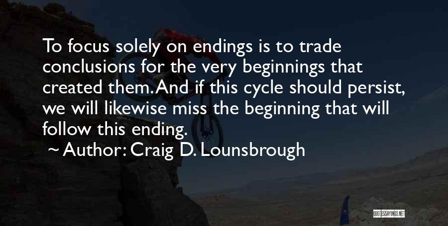 This Is Not The End Only The Beginning Quotes By Craig D. Lounsbrough