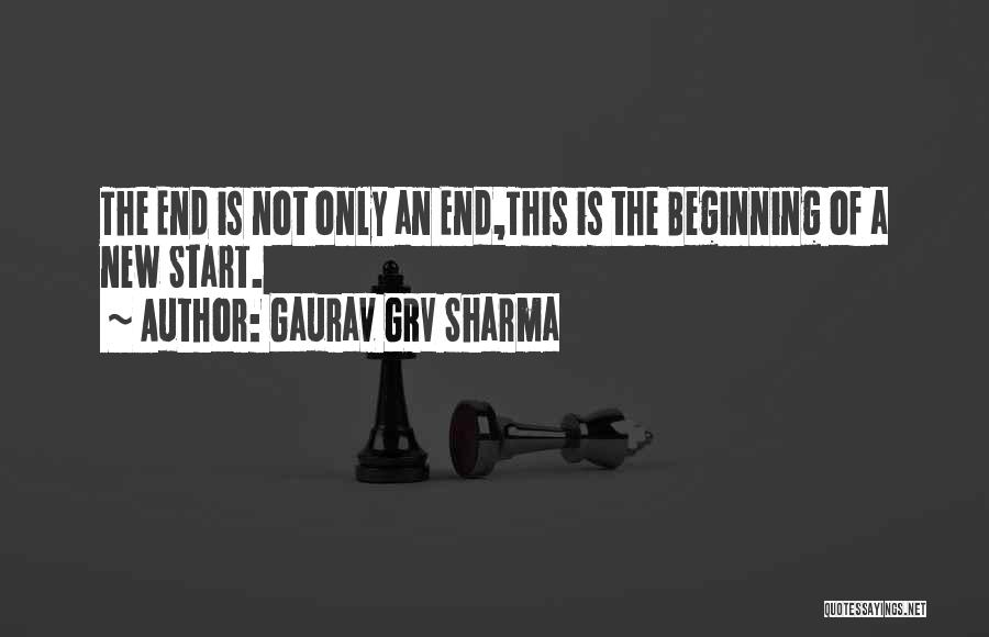 This Is Not The End Only The Beginning Quotes By Gaurav GRV Sharma