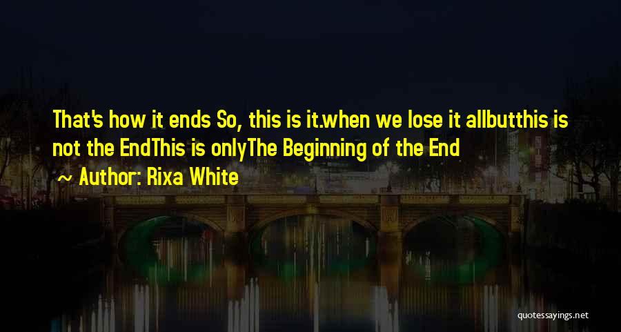 This Is Not The End Only The Beginning Quotes By Rixa White